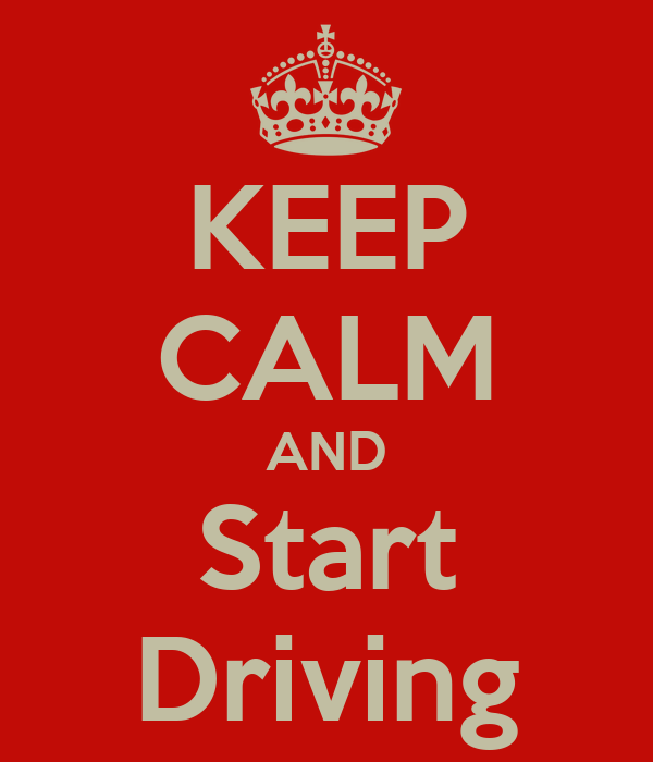 KEEP CALM AND Start Driving