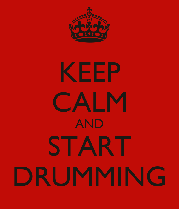 KEEP CALM AND START DRUMMING