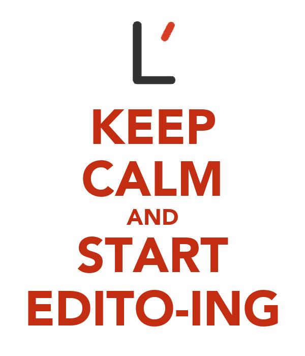 KEEP CALM AND START EDITO-ING