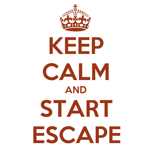 KEEP CALM AND START ESCAPE