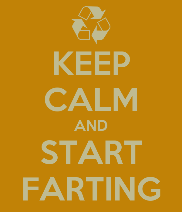 KEEP CALM AND START FARTING