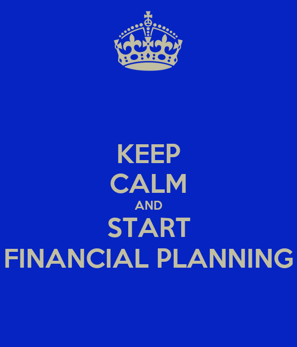 KEEP CALM AND START FINANCIAL PLANNING