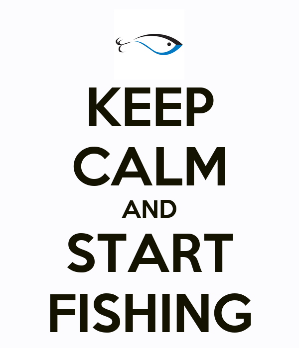 KEEP CALM AND START FISHING