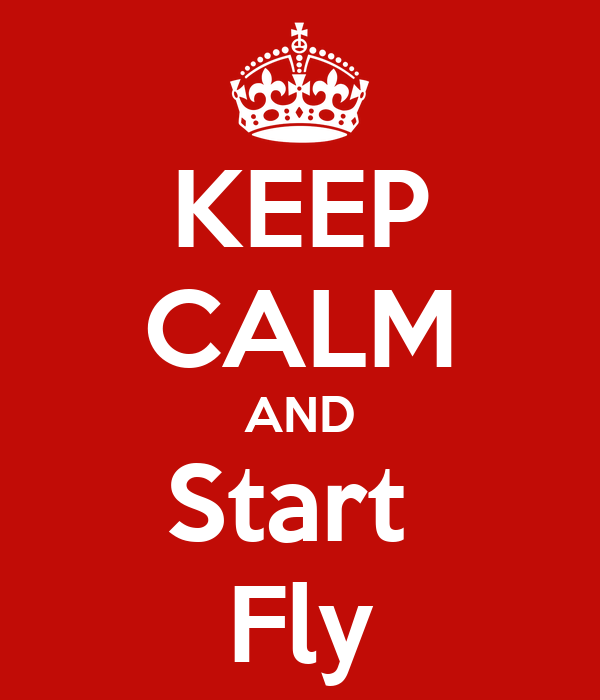KEEP CALM AND Start  Fly
