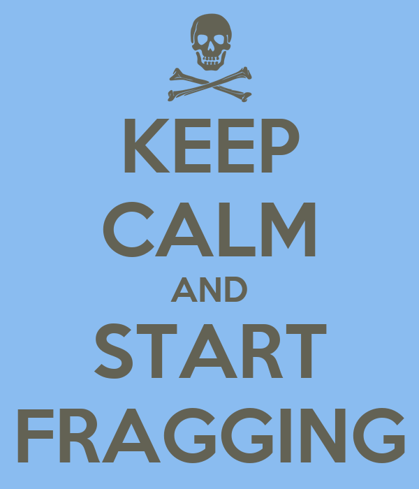 KEEP CALM AND START FRAGGING