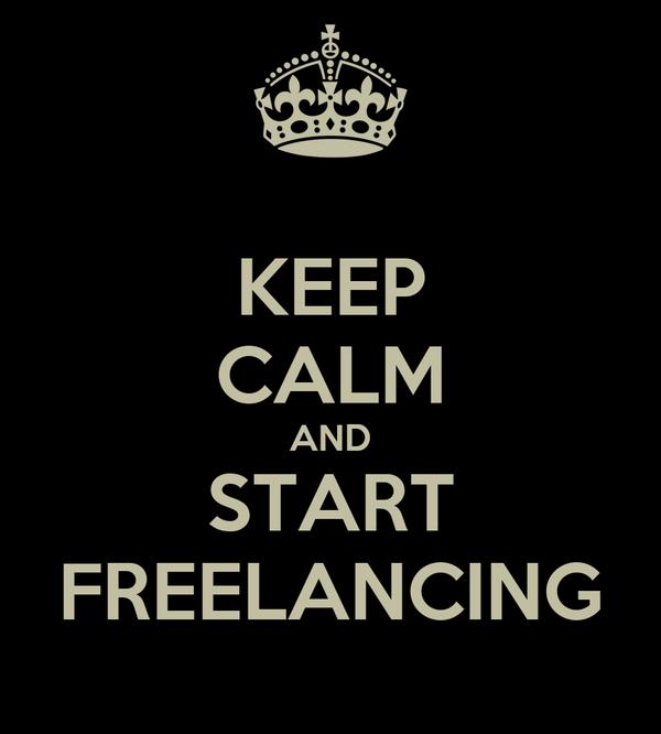 KEEP CALM AND START FREELANCING