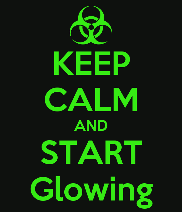 KEEP CALM AND START Glowing