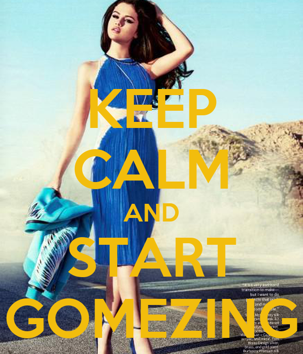 KEEP CALM AND START GOMEZING
