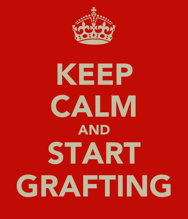 KEEP CALM AND START GRAFTING