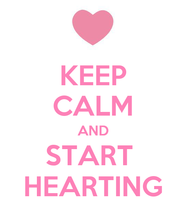 KEEP CALM AND START  HEARTING