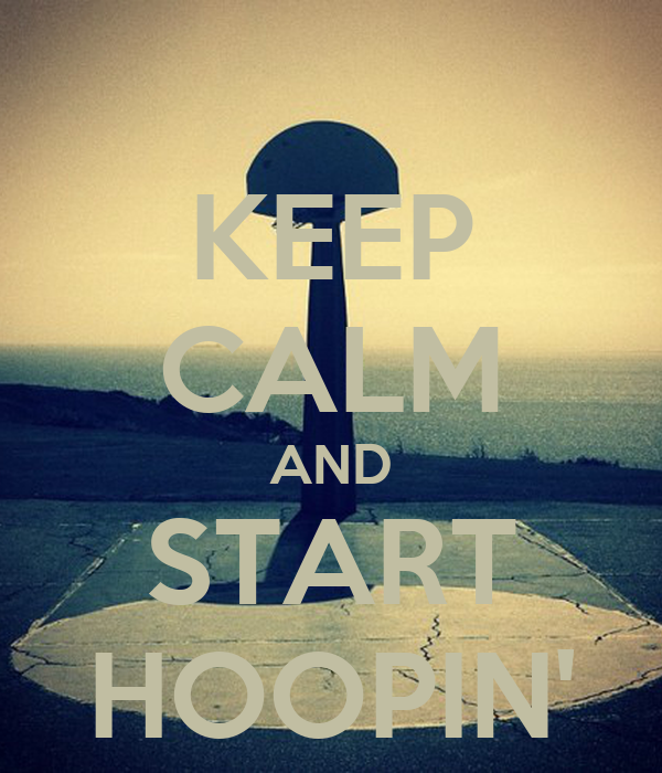 KEEP CALM AND START HOOPIN'