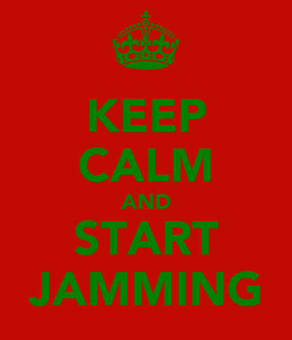 KEEP CALM AND START JAMMING