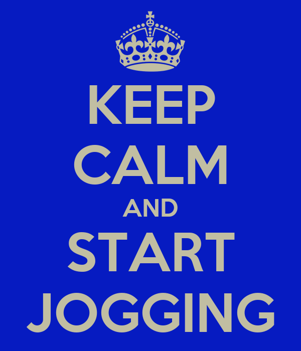 KEEP CALM AND START JOGGING