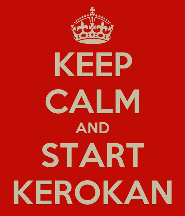 KEEP CALM AND START KEROKAN