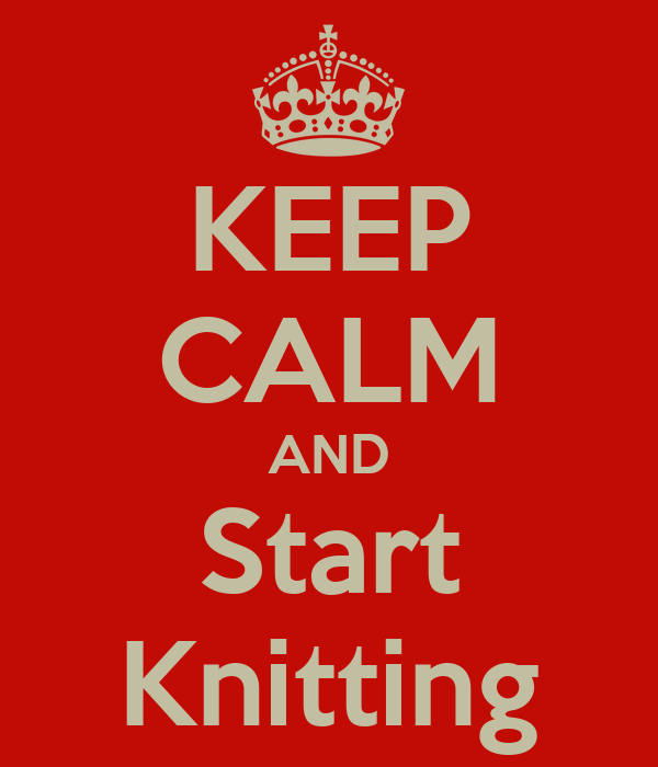 KEEP CALM AND Start Knitting