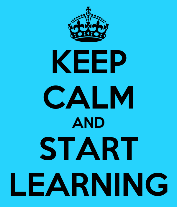 KEEP CALM AND START LEARNING