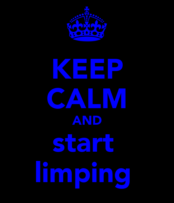 KEEP CALM AND start  limping