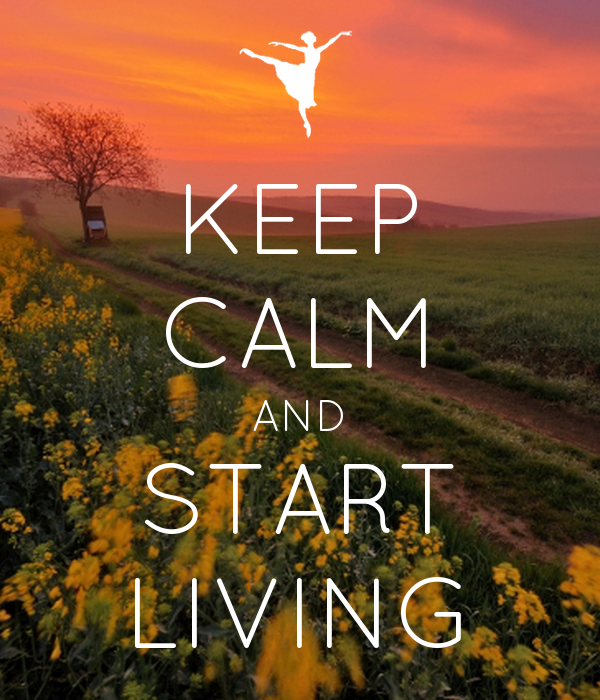 KEEP CALM AND START LIVING