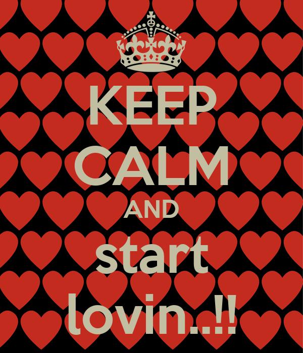 KEEP CALM AND start lovin..!!