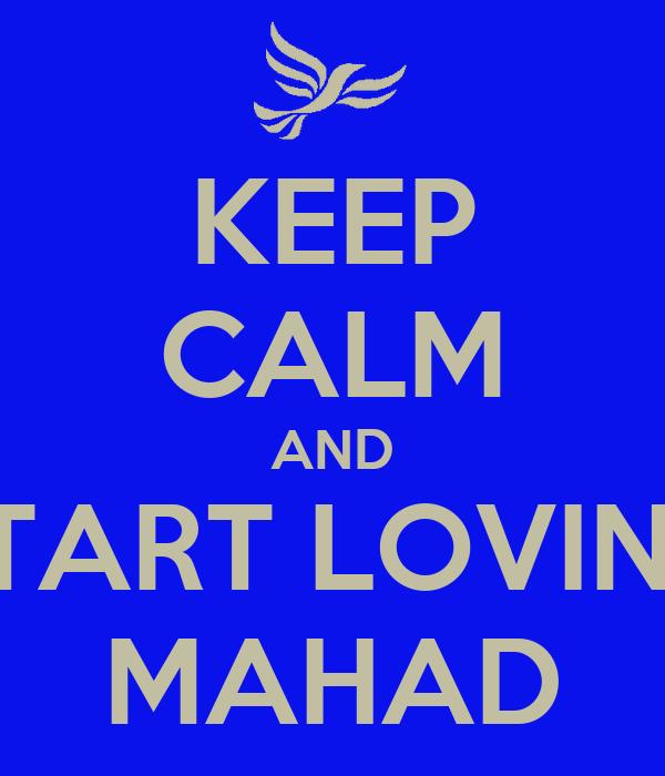 KEEP CALM AND START LOVING MAHAD