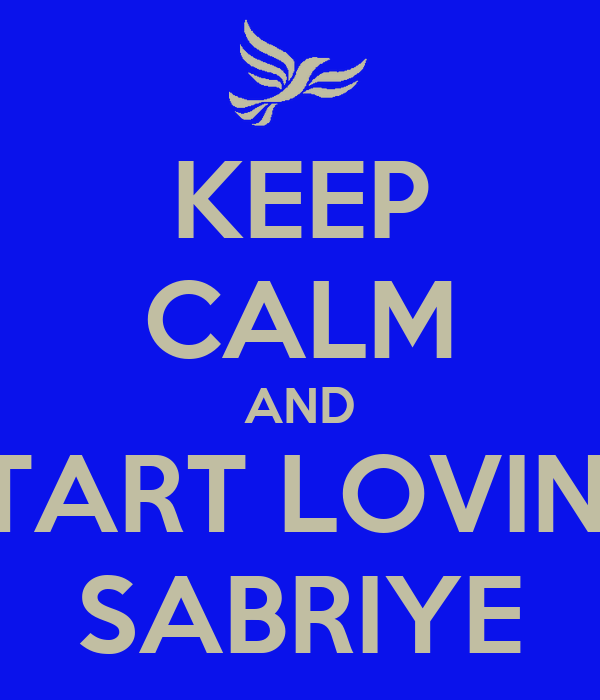 KEEP CALM AND START LOVING SABRIYE