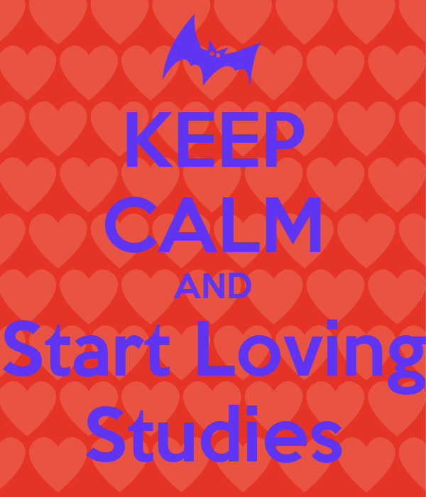 KEEP CALM AND Start Loving Studies