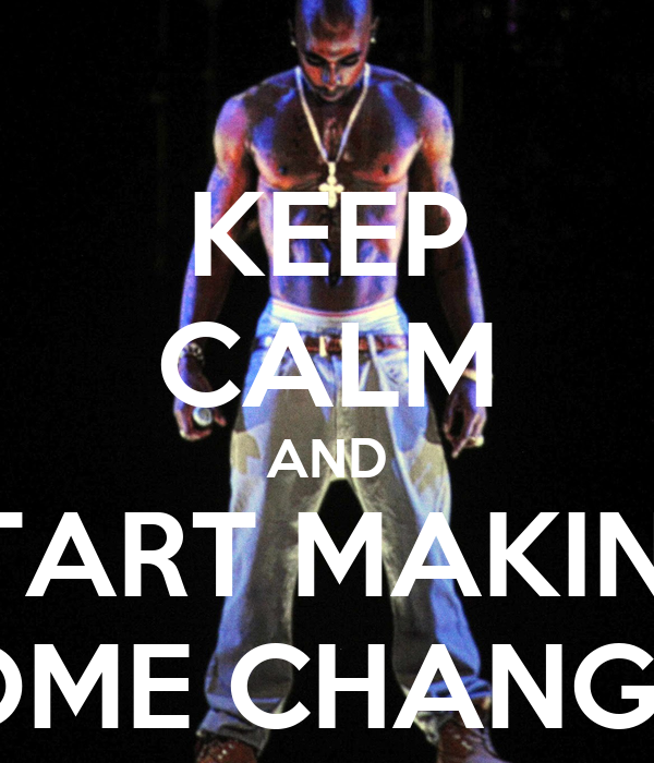 KEEP CALM AND START MAKING SOME CHANGES
