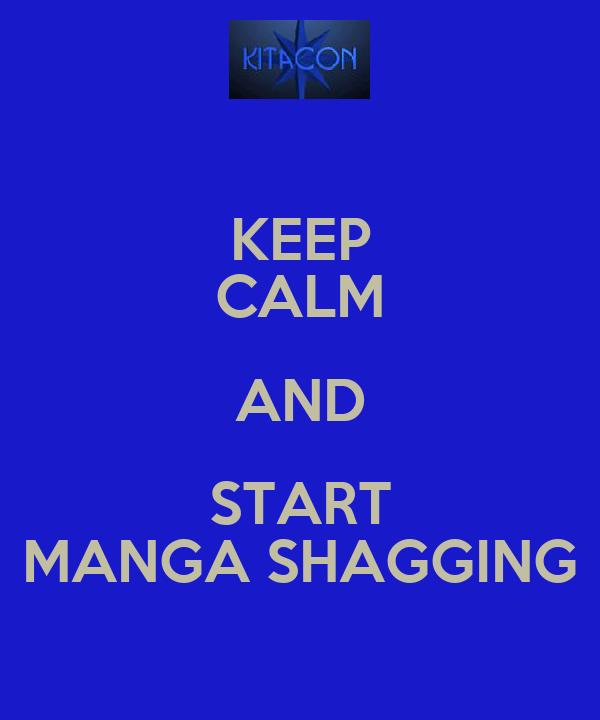 KEEP CALM AND START MANGA SHAGGING