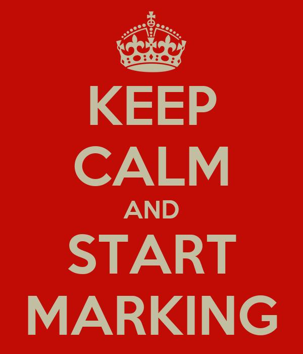 KEEP CALM AND START MARKING