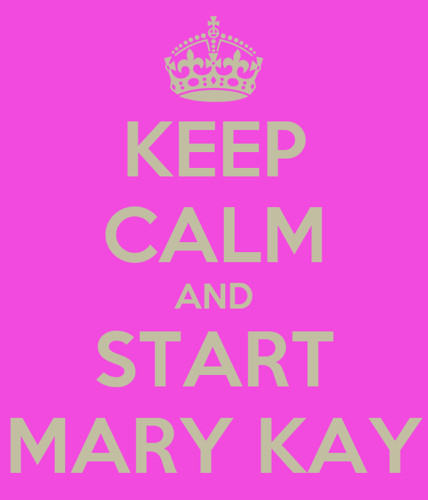 KEEP CALM AND START MARY KAY