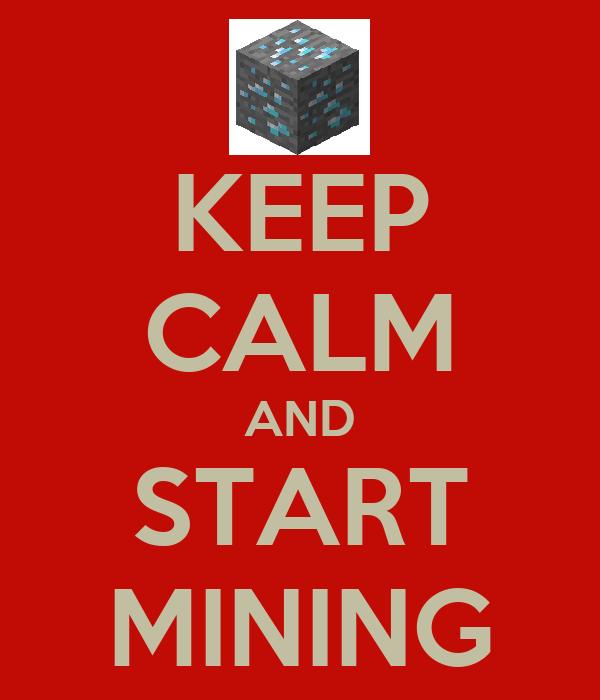 KEEP CALM AND START MINING