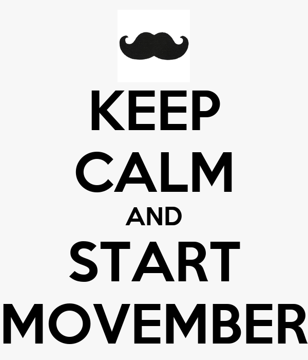 KEEP CALM AND START MOVEMBER