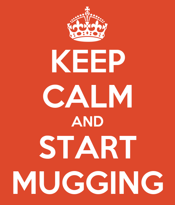 KEEP CALM AND START MUGGING