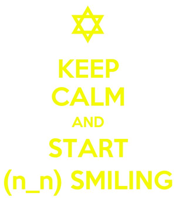 KEEP CALM AND START (n_n) SMILING