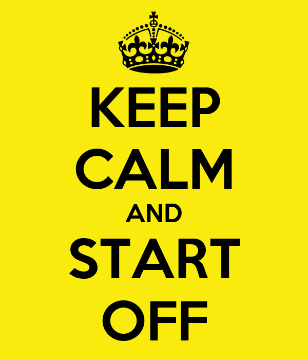 KEEP CALM AND START OFF