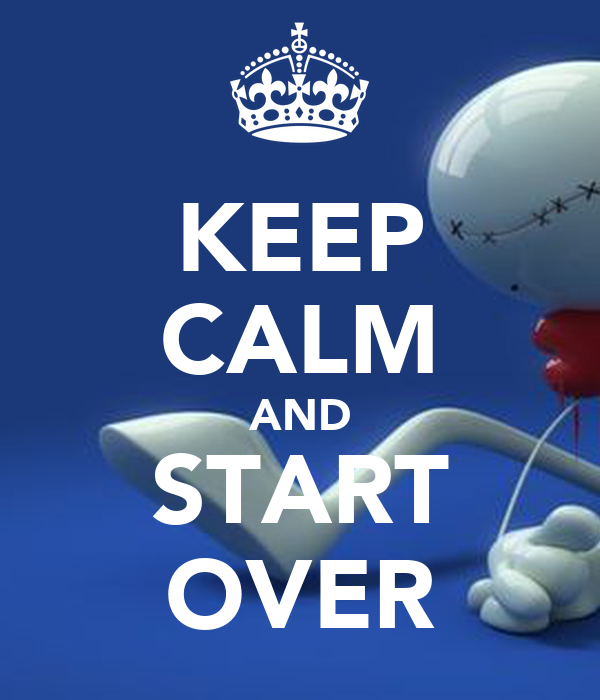 KEEP CALM AND START OVER