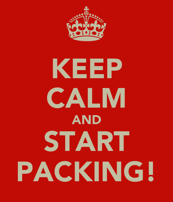KEEP CALM AND START PACKING!