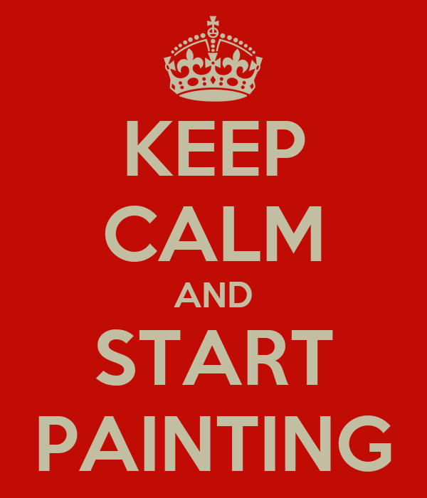 KEEP CALM AND START PAINTING