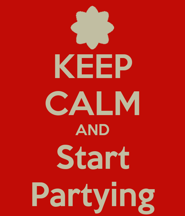 KEEP CALM AND Start Partying