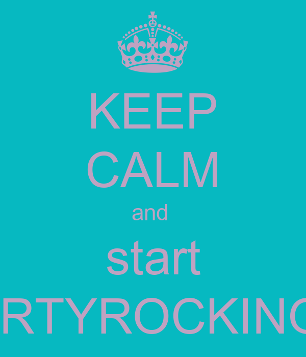 KEEP CALM and  start PARTYROCKING X