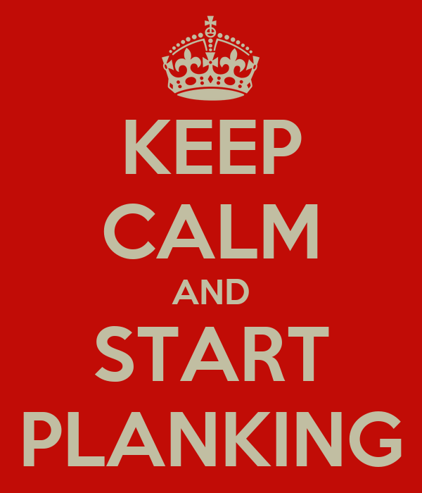 KEEP CALM AND START PLANKING