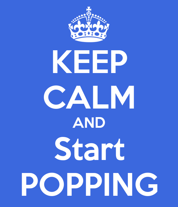 KEEP CALM AND Start POPPING