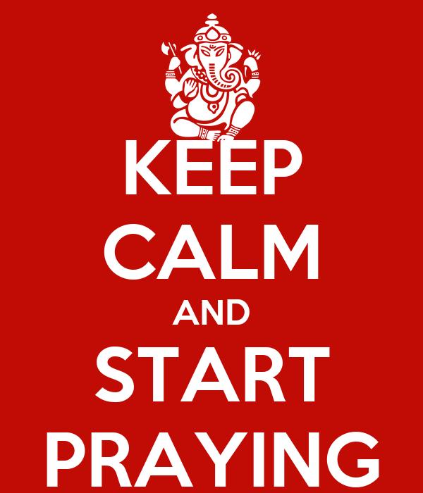 KEEP CALM AND START PRAYING