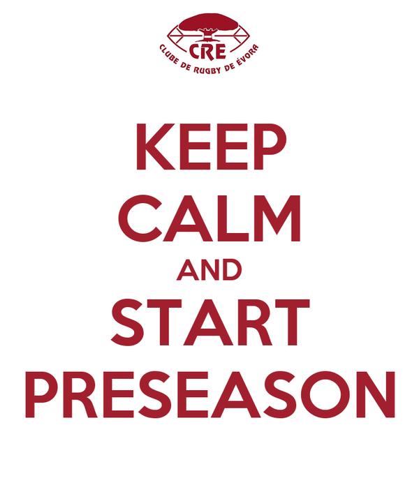 KEEP CALM AND START PRESEASON