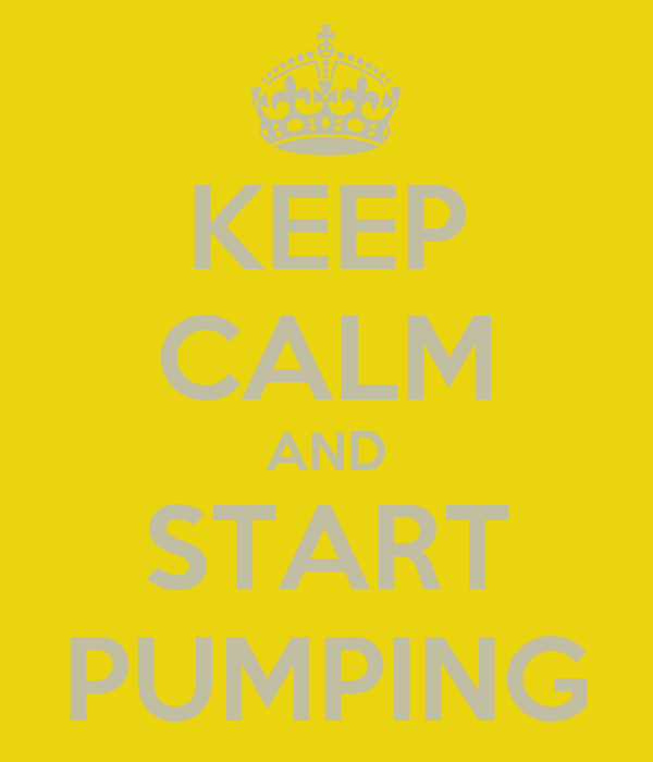 KEEP CALM AND START PUMPING