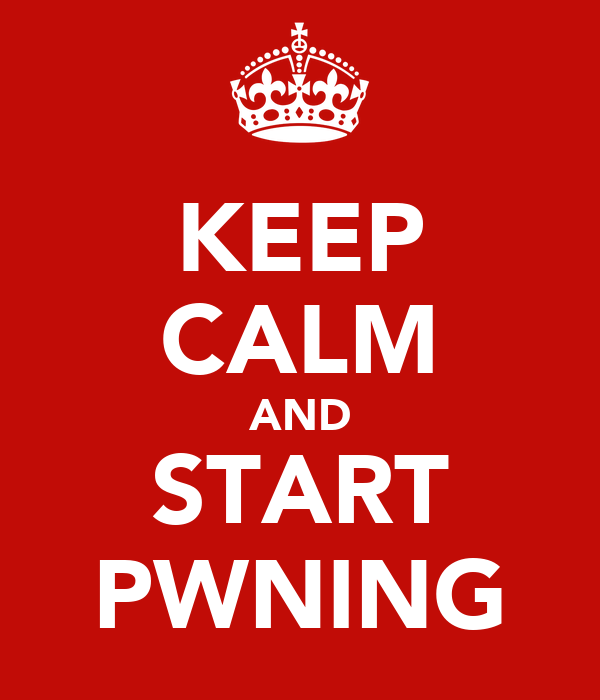 KEEP CALM AND START PWNING