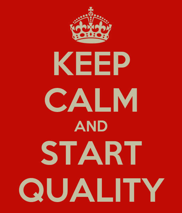 KEEP CALM AND START QUALITY