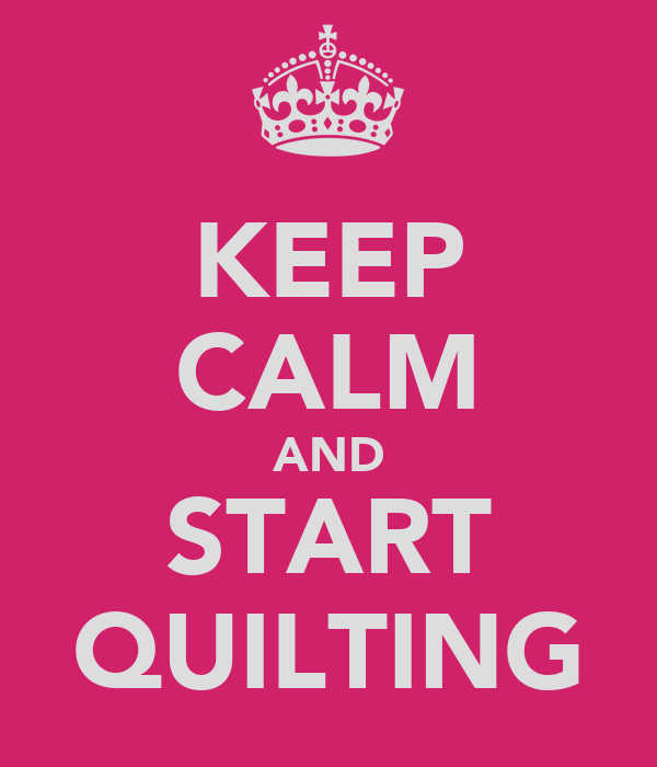 KEEP CALM AND START QUILTING