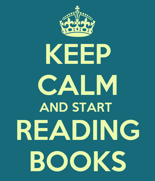 KEEP CALM AND START  READING BOOKS