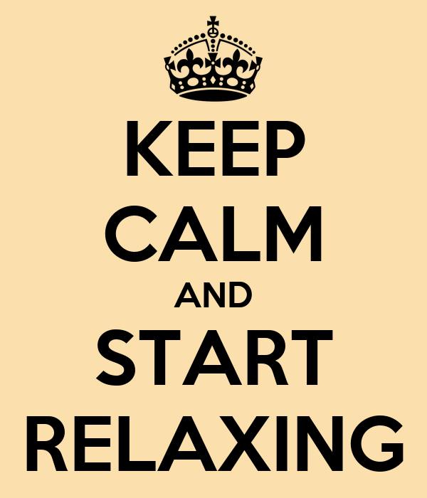 KEEP CALM AND START RELAXING